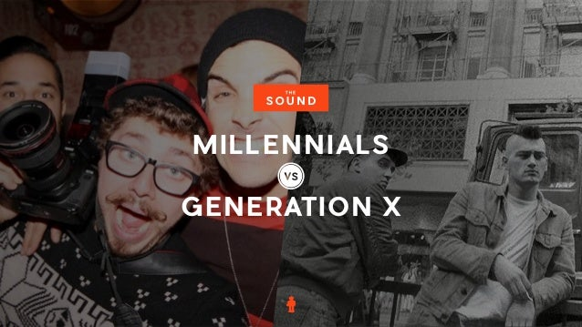 PREPARED BY THE SOUND RESEARCH UPDATED FEBRUARY 2014 WWW.THESOUNDRESEARCH.COM MILLENNIALS GENERATION X VS