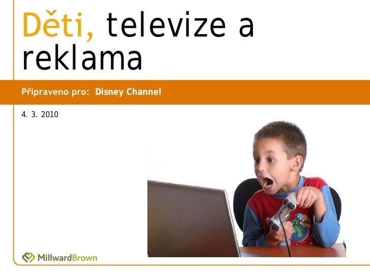 Děti, televize a reklama Připraveno pro: Disney Channel  4. 3. 2010