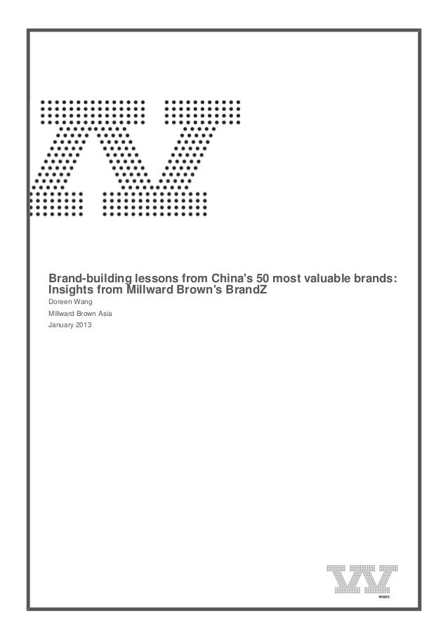 Brand-building lessons from Chinas 50 most valuable brands:Insights from Millward Browns BrandZDoreen WangMillward Brown ...