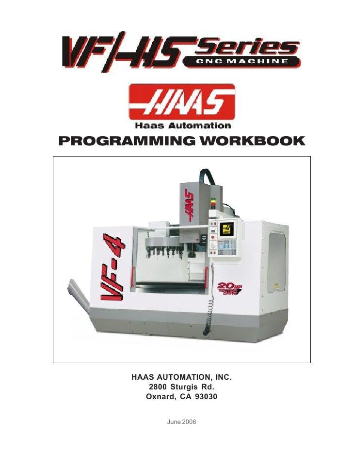 PROGRAMMING WORKBOOK          HAAS AUTOMATION, INC.         2800 Sturgis Rd.         Oxnard, CA 93030               June 2...