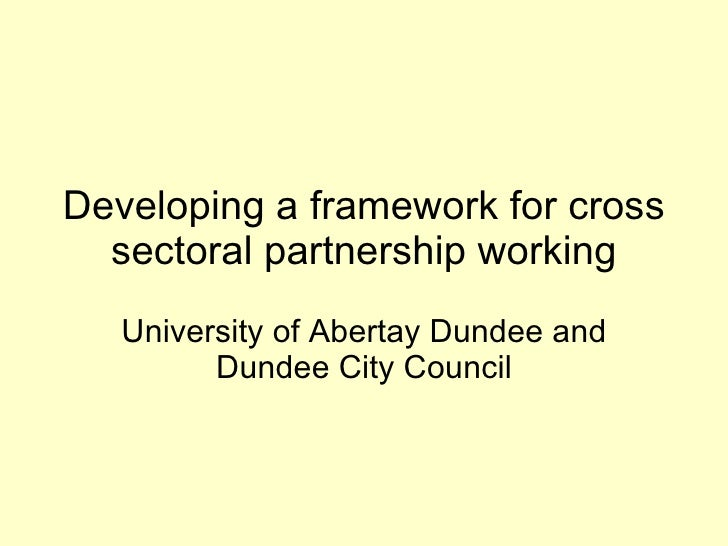 Developing a framework for cross sectoral partnership working University of Abertay Dundee and Dundee City Council
