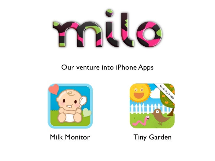 Our venture into iPhone Apps     Milk Monitor            Tiny Garden