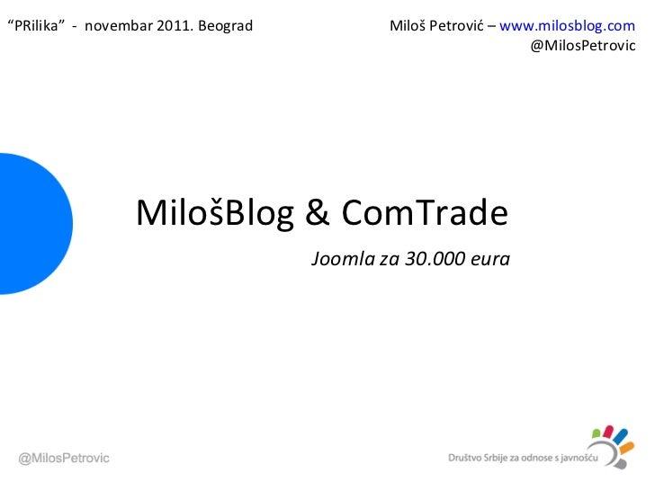 """Milo šBlog & ComTrade Joomla za 30.000 eura Miloš Petrović –  www.milosblog.com @MilosPetrovic """" PRilika""""  -  novembar 201..."""