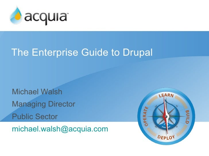 The Enterprise Guide to Drupal <ul><li>Michael Walsh </li></ul><ul><li>Managing Director </li></ul><ul><li>Public Sector <...