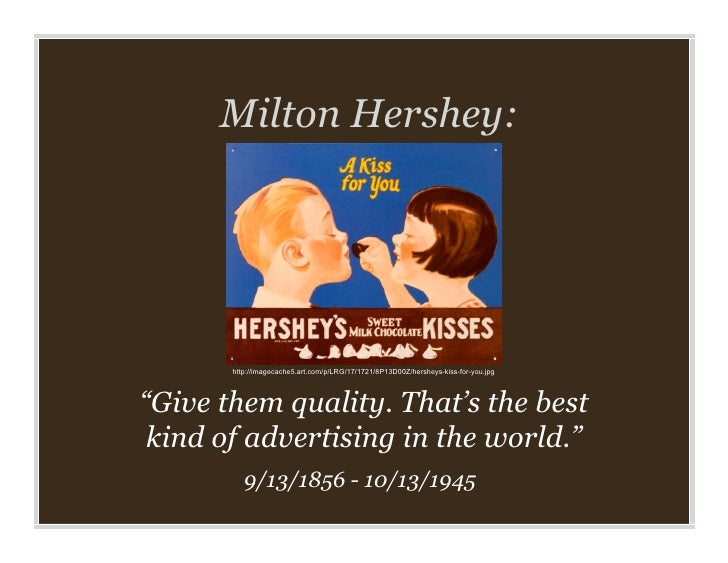 "Milton Hershey:            http://imagecache5.art.com/p/LRG/17/1721/8P13D00Z/hersheys-kiss-for-you.jpg     ""Give them qual..."