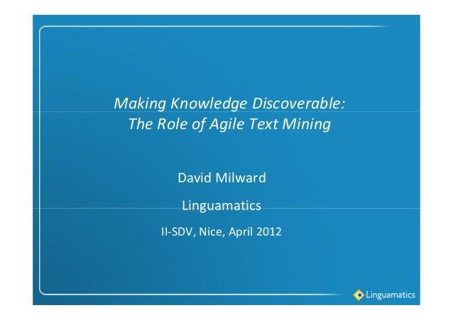 Making Knowledge Discoverable: The Role of Agile Text Mining David Milward Linguamatics II-SDV, Nice, April 2012