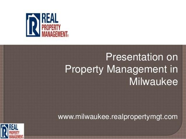 Presentation on Property Management in              Milwaukeewww.milwaukee.realpropertymgt.com