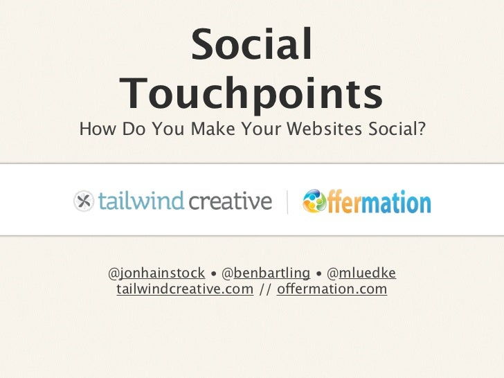 Social    TouchpointsHow Do You Make Your Websites Social?                    Text   @jonhainstock • @benbartling • @mlued...