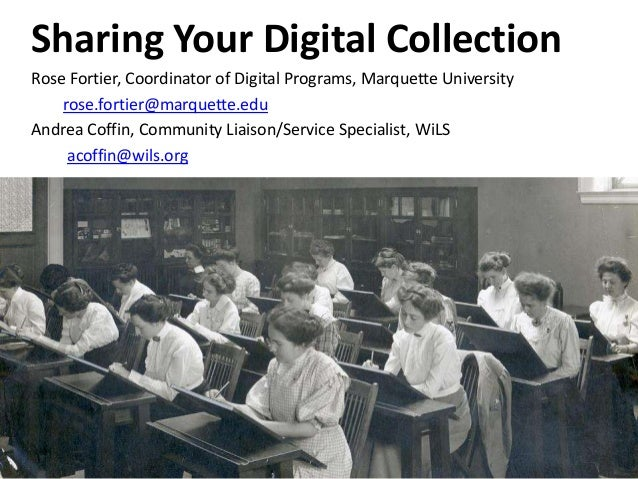 Sharing Your Digital Collection Rose Fortier, Coordinator of Digital Programs, Marquette University rose.fortier@marquette...