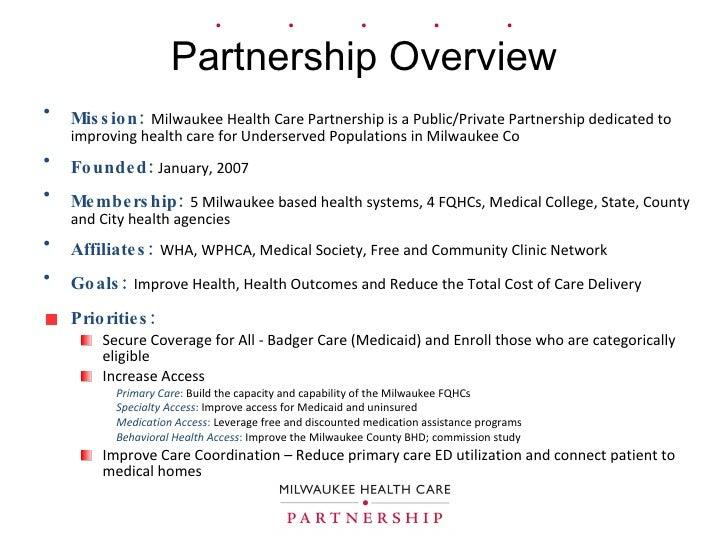 Partnership Overview <ul><li>Mission:   Milwaukee Health Care Partnership is a Public/Private Partnership dedicated to imp...