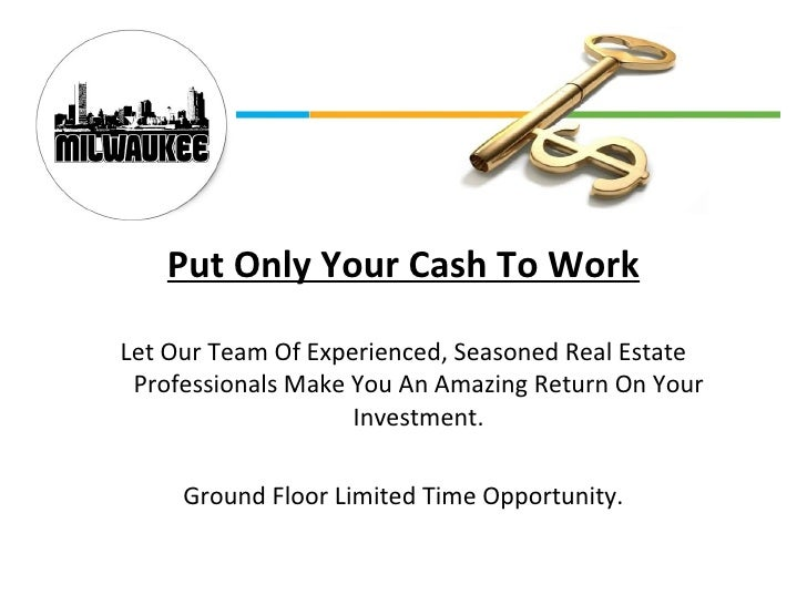 <ul><li>Put Only Your Cash To Work </li></ul><ul><li>Let Our Team Of Experienced, Seasoned Real Estate Professionals Make ...