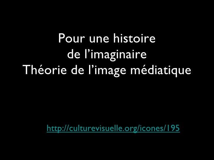 Pour une histoire de l'imaginaire Théorie de l'image médiatique http://culturevisuelle.org/icones/195