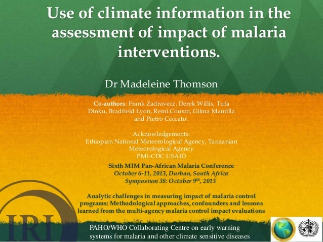 :  Use of climate information in the assessment of impact of malaria interventions. Dr Madeleine Thomson Co-authors: Frank...