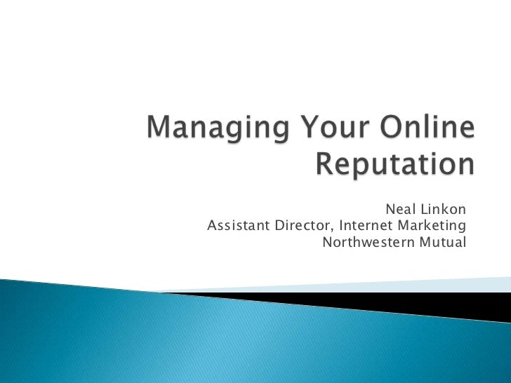 Managing Your Online Reputation<br />Neal Linkon<br />Assistant Director, Internet Marketing<br />Northwestern Mutual<br />