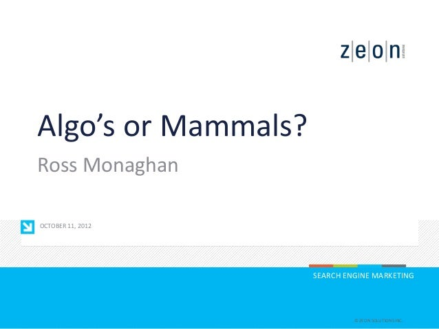 Algo's or Mammals?Ross MonaghanOCTOBER 11, 2012                     SEARCH ENGINE MARKETING                              ©...