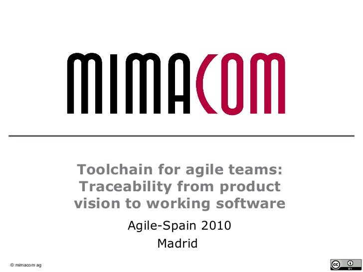 Toolchain for agile teams: Traceability from product vision to working software Agile-Spain 2010 Madrid