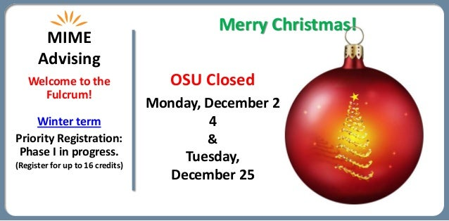 Merry Christmas!       MIME      Advising   Welcome to the                    OSU Closed     Fulcrum!                     ...