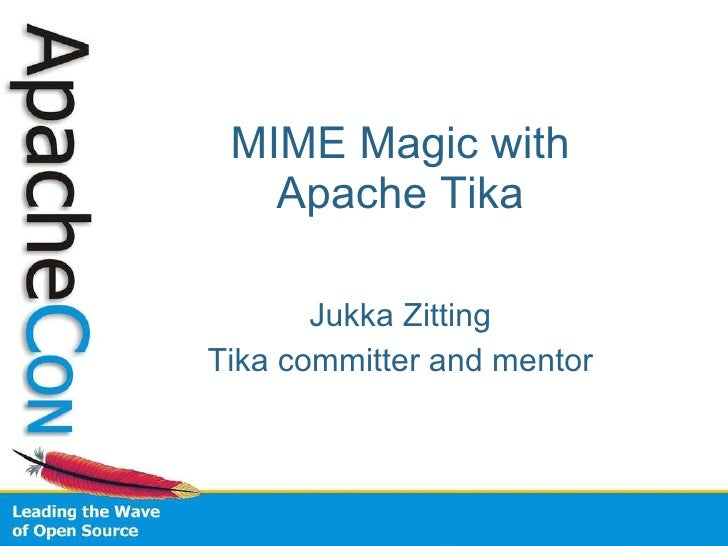 MIME Magic with Apache Tika Jukka Zitting Tika committer and mentor