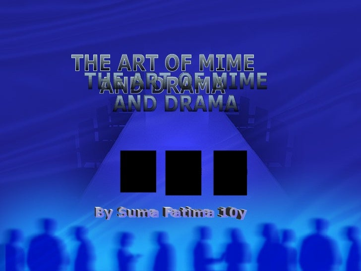 THE ART OF MIME AND DRAMA By Suma Fatima 10y