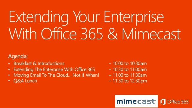 Agenda: • Breakfast & Introductions – 10:00 to 10:30am • Extending The Enterprise With Office 365 – 10:30 to 11:00am • Mov...
