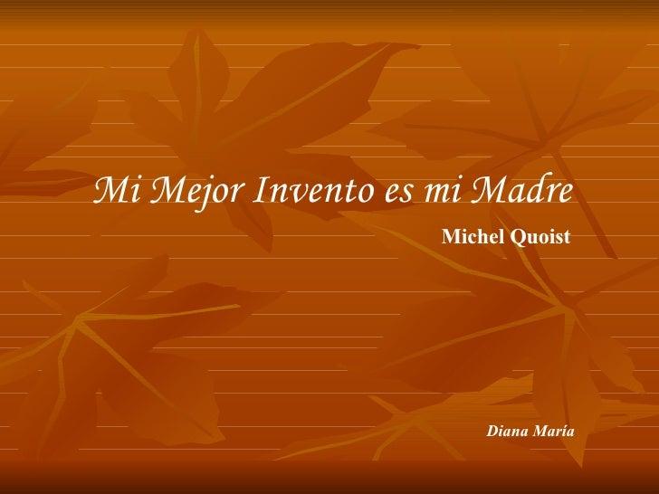 Mi Mejor Invento es mi Madre Michel Quoist Diana María