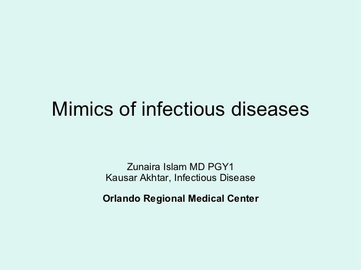 Mimics of infectious diseases Zunaira Islam MD PGY1 Kausar Akhtar, Infectious Disease Orlando Regional Medical Center