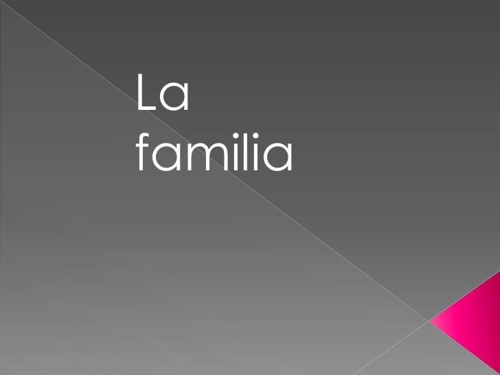 La <br />familia<br />
