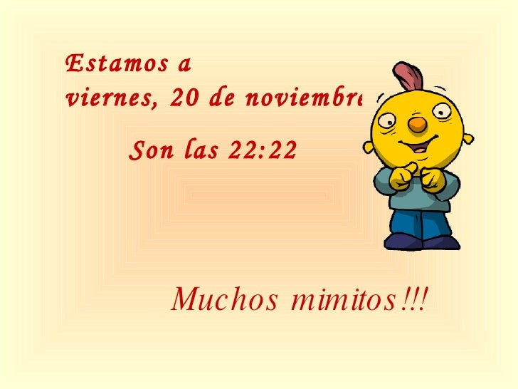 Muchos mimitos!!! Estamos a  viernes, 20 de noviembre de 2009 Son las  22:21