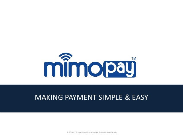 MAKING PAYMENT SIMPLE & EASY  © 2014 PT Progressivmedia Indonesia. Private & Confidential.