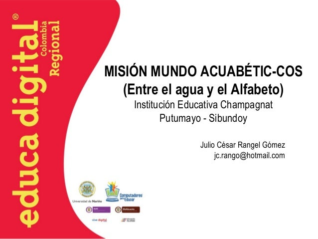 MISIÓN MUNDO ACUABÉTIC-COS (Entre el agua y el Alfabeto) Institución Educativa Champagnat Putumayo - Sibundoy Julio César ...