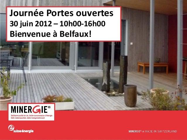 www.minergie.chJournée Portes ouvertes30 juin 2012 – 10h00-16h00Bienvenue à Belfaux!
