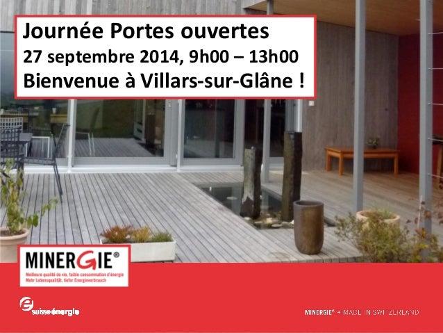 www.minergie.ch  Journée Portes ouvertes  27 septembre 2014, 9h00 – 13h00  Bienvenue à Villars-sur-Glâne !