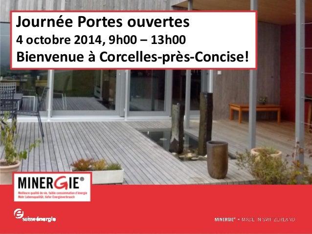 www.minergie.ch  Journée Portes ouvertes  4 octobre 2014, 9h00 – 13h00  Bienvenue à Corcelles-près-Concise!
