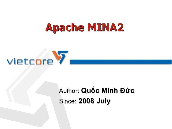 Apache MINA2  Author: Quốc Minh Đức  Since: 2008 July