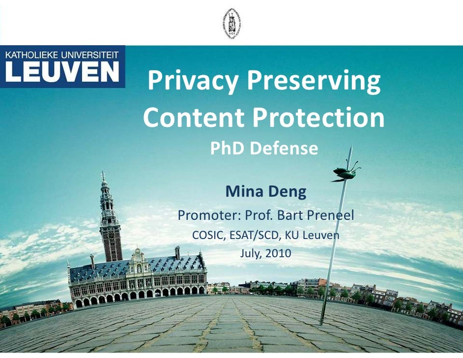 Privacy PreservingContent Protection       PhD Defense         Mina Deng  Promoter: Prof. Bart Preneel    COSIC, ESAT/SCD,...