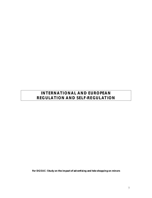 1 INTERNATIONAL AND EUROPEAN REGULATION AND SELF-REGULATION For DGEAC- Study on the impact of advertising and tele-shoppin...