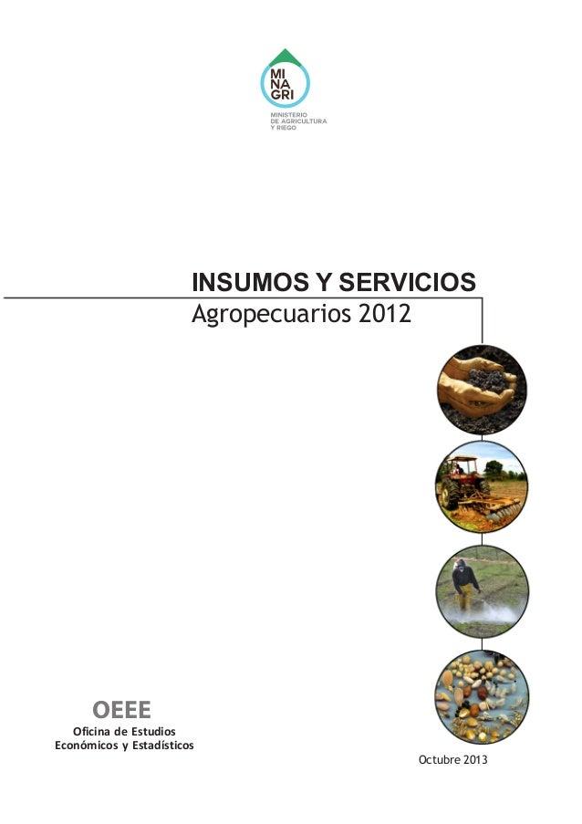 INSUMOS Y SERVICIOS Agropecuarios 2012 Octubre 2013 Oficina de Estudios Económicos y Estadísticos OEEE