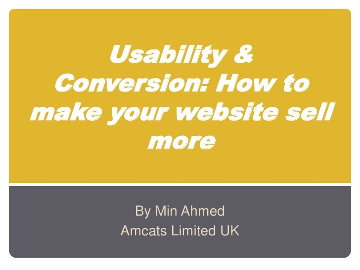 Usability & Conversion: How to make your website sell more<br />By Min Ahmed<br />Amcats Limited UK <br />
