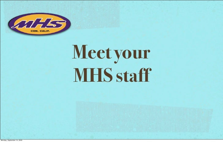 Meet your                              MHS staff   Monday, September 14, 2009