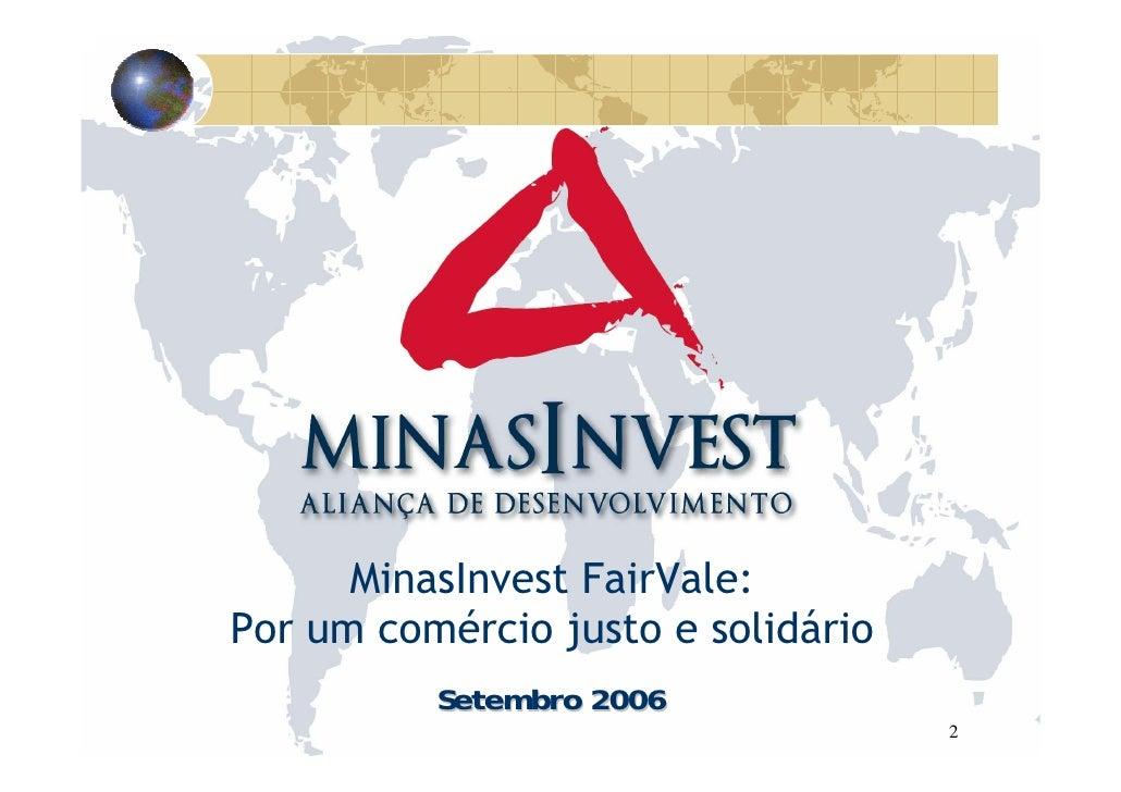 MinasInvest FairVale: Por um comércio justo e solidário           Setembro 2006                                     2