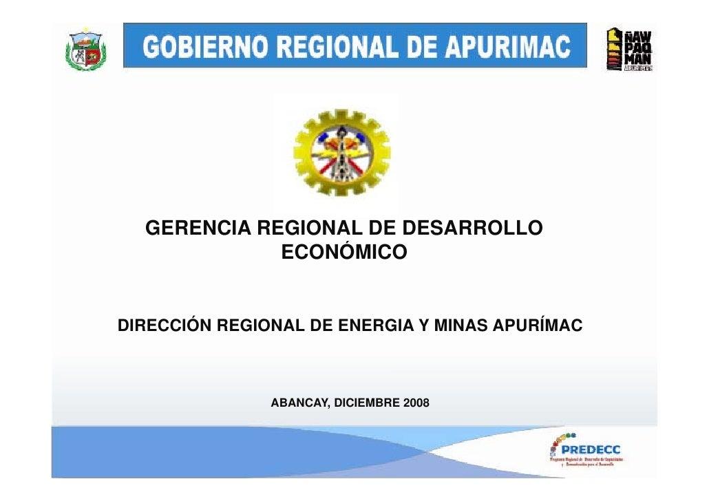 GERENCIA REGIONAL DE DESARROLLO              ECONÓMICO   DIRECCIÓN REGIONAL DE ENERGIA Y MINAS APURÍMAC                   ...