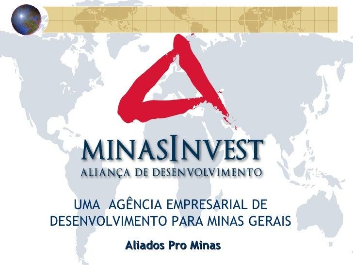 Aliados Pro Minas UMA  AGÊNCIA EMPRESARIAL DE DESENVOLVIMENTO PARA MINAS GERAIS