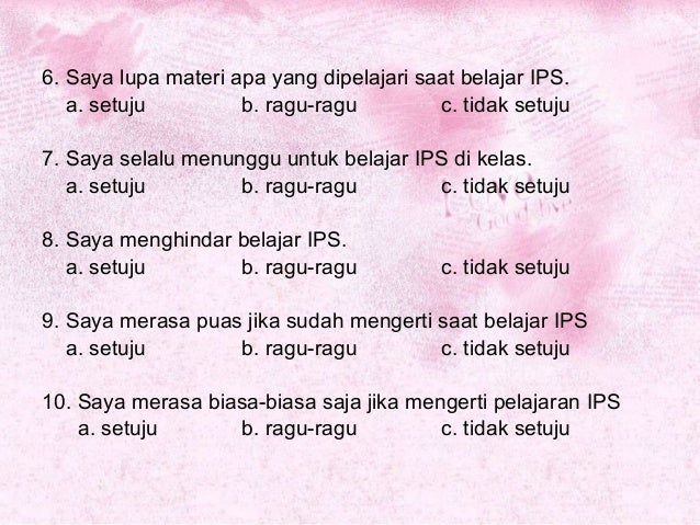 6. Saya lupa materi apa yang dipelajari saat belajar IPS. a. setuju b. ragu-ragu c. tidak setuju  7. Saya selalu menunggu...