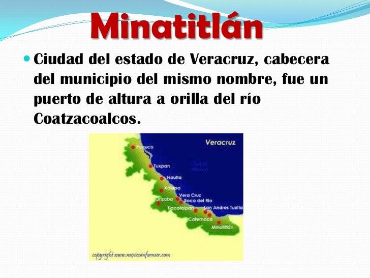 Minatitlán Ciudad del estado de Veracruz, cabecera del municipio del mismo nombre, fue un puerto de altura a orilla del r...