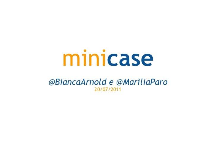 mini case @BiancaArnold e @MariliaParo 20/07/2011