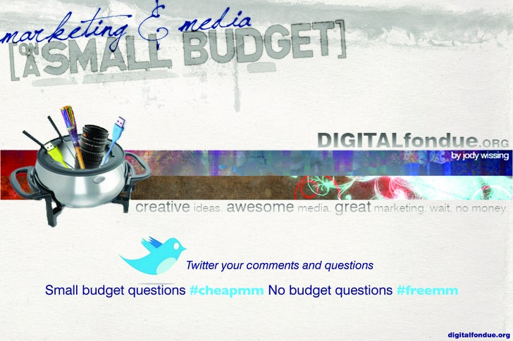 Twitter your comments and questions  Small budget questions #cheapmm No budget questions #freemm                          ...