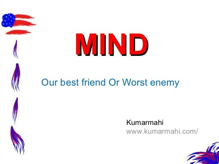 MIND Our best friend Or Worst enemy Kumarmahi www.kumarmahi.com/