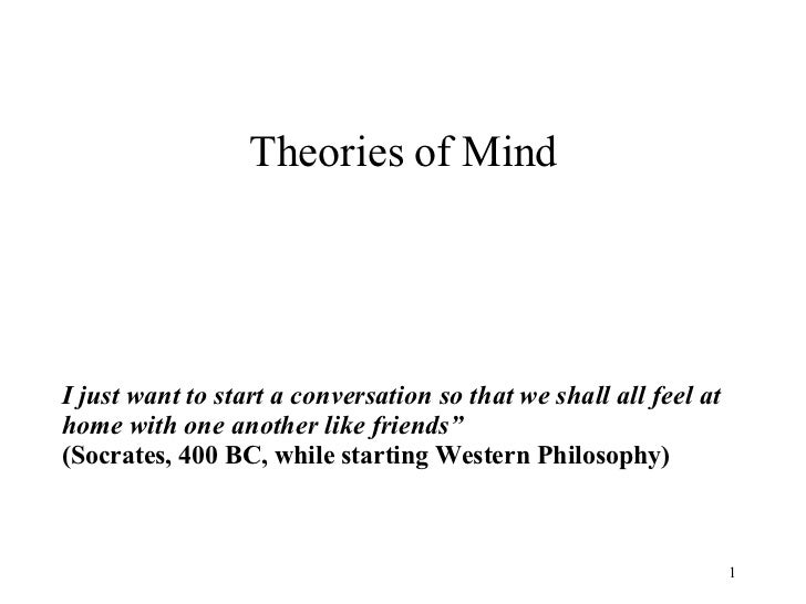 """Theories of Mind I just want to start a conversation so that we shall all feel at home with one another like friends"""" (Soc..."""