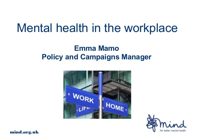 Mental health in the workplace                       Emma Mamo              Policy and Campaigns Managermind.org.uk