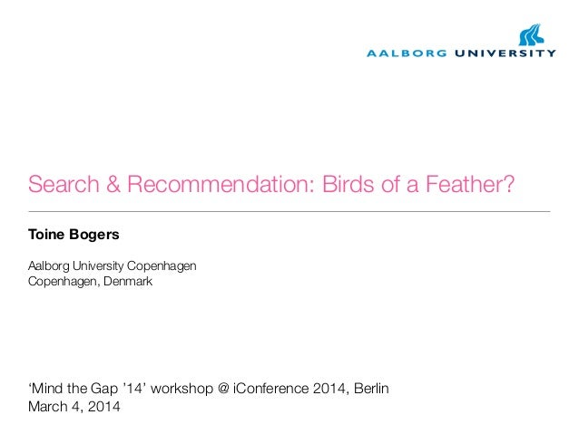 Search & Recommendation: Birds of a Feather? Toine Bogers Aalborg University Copenhagen Copenhagen, Denmark  'Mind the Gap...